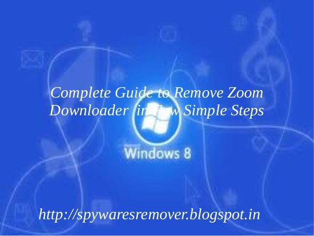 Complete Guide to Remove Zoom Downloader in Few Simple Stepshttp://spywaresremover.blogspot.in