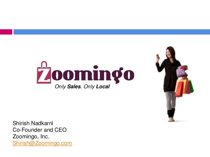 Only Sales. Only LocalShirish NadkarniCo-Founder and CEOZoomingo, Inc.Shirish@Zoomingo.com