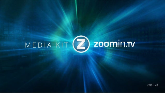 zoominT.zoominTzoominTV.zoominTVM E D I A K I T2013 v1