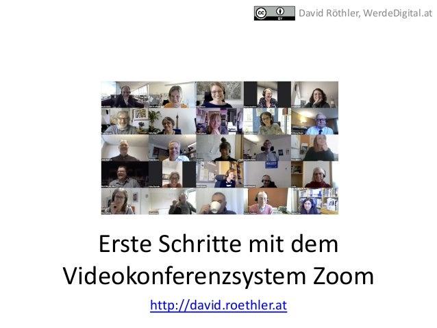 Erste Schritte mit dem Videokonferenzsystem Zoom http://david.roethler.at David Röthler, WerdeDigital.at