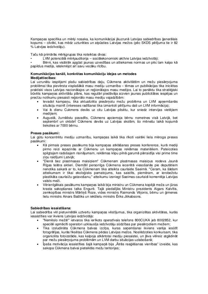 Kampaņas specifika un mērķi nosaka, ka komunikācijai jāuzrunā Latvijas sabiedrības ģenerālaiskopums – cilvēki, kas mēdz uz...