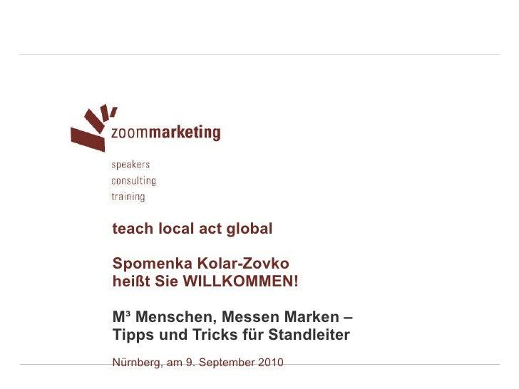 teach local act global Spomenka Kolar-Zovko heißt Sie WILLKOMMEN! M³ Menschen, Messen Marken –  Tipps und Tricks für Stand...