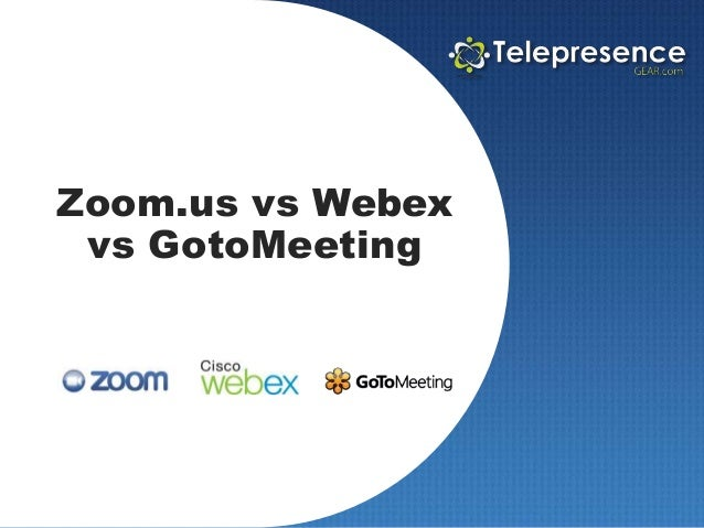 Zoom.us vs Webex vs GotoMeeting