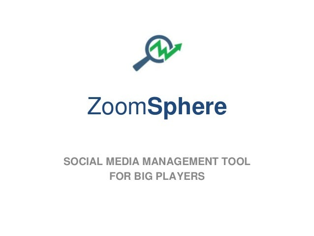 ZoomSphere SOCIAL MEDIA MANAGEMENT TOOL FOR BIG PLAYERS