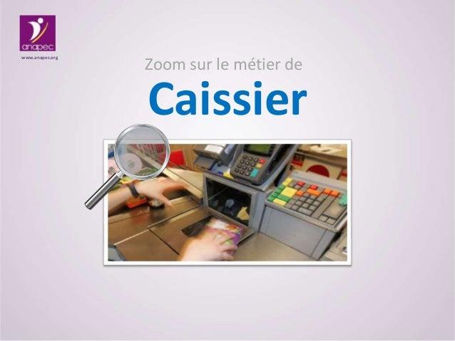 www.anapec.org  Zoom sur le métier de  Caissier