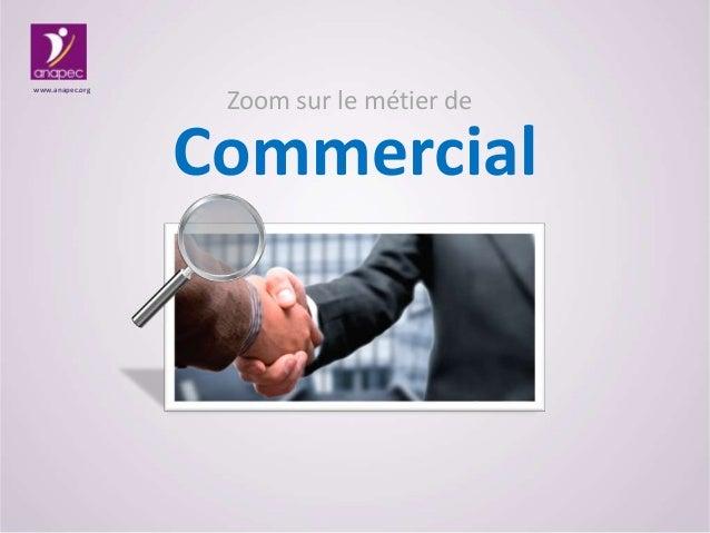 www.anapec.org  Zoom sur le métier de  Commercial