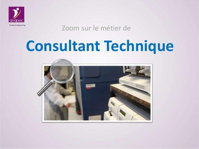 Zoom sur le métier de Consultant Technique www.anapec.org