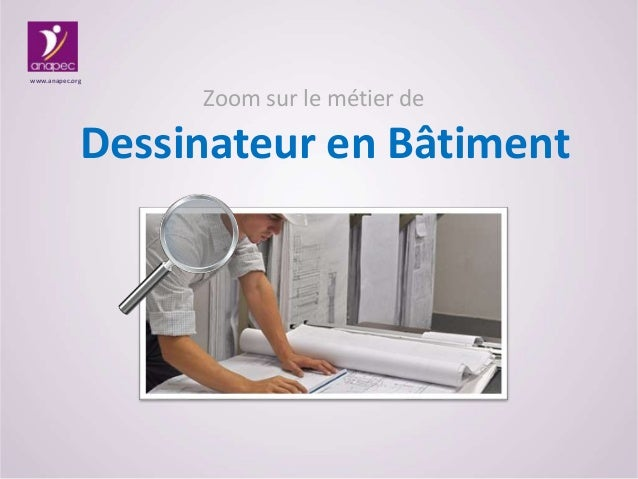 Zoom sur le métier de Dessinateur en Bâtiment www.anapec.org