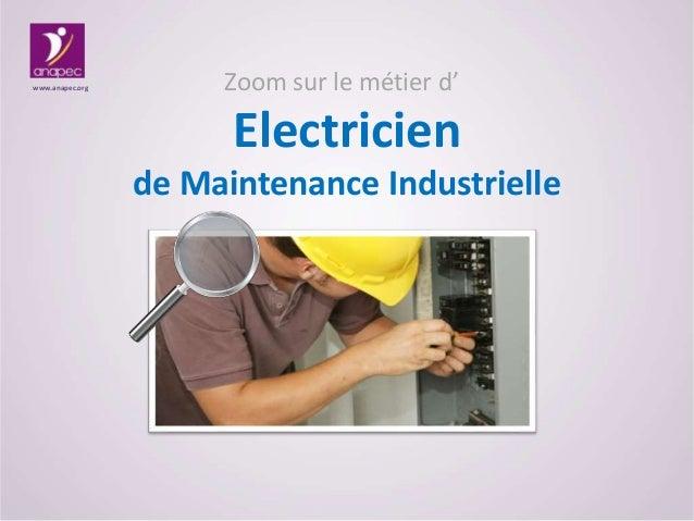 Zoom sur le métier d' Electricien de Maintenance Industrielle www.anapec.org