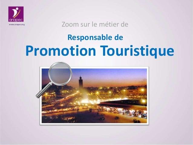 Zoom sur le métier de Promotion Touristique www.anapec.org Responsable de