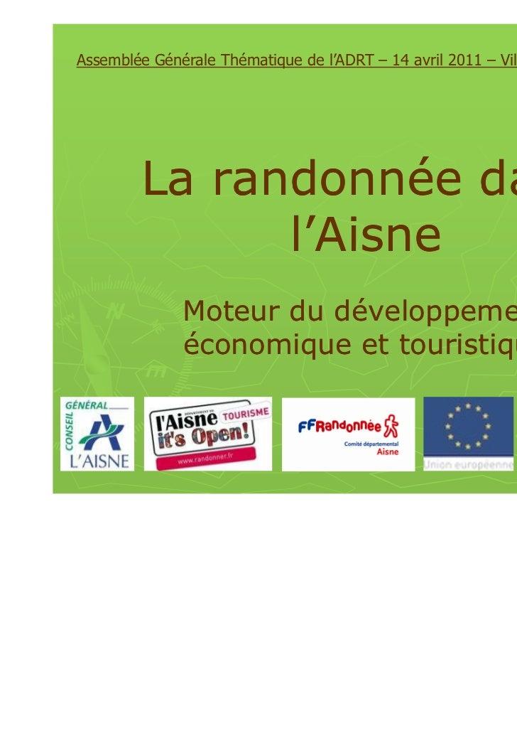 Assemblée Générale Thématique de l'ADRT – 14 avril 2011 – Villers-Cotterêts         La randonnée dans               l'Aisn...