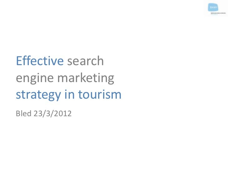Effective searchengine marketingstrategy in tourismBled 23/3/2012