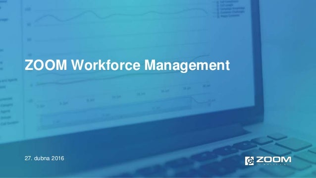 ZOOM Workforce Management 27. dubna 2016