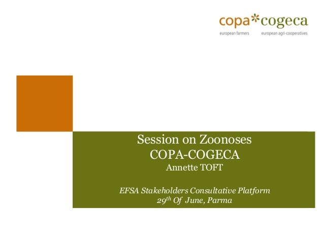 Session on ZoonosesCOPA-COGECAAnnette TOFTEFSA Stakeholders Consultative Platform29thOf June, Parma