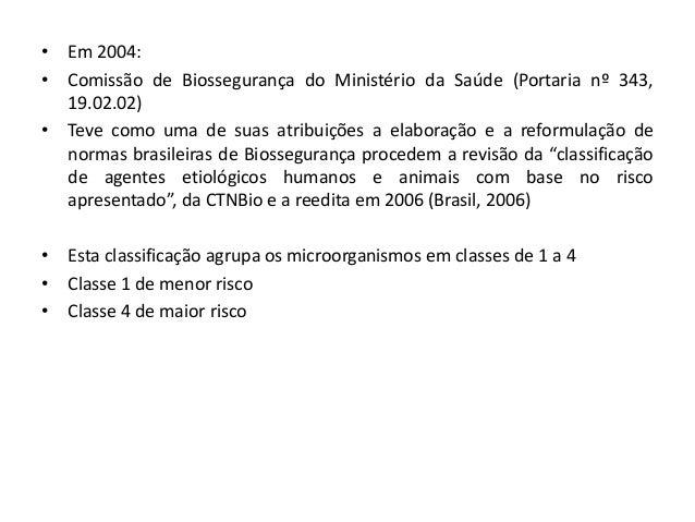 • Em 2004:  • Comissão de Biossegurança do Ministério da Saúde (Portaria nº 343,  19.02.02)  • Teve como uma de suas atrib...