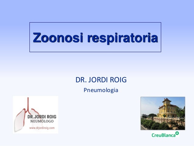 Zoonosi respiratoria DR. JORDI ROIG Pneumologia