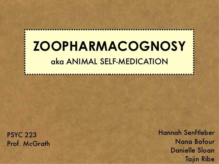 ZOOPHARMACOGNOSY                aka ANIMAL SELF-MEDICATIONPSYC 223                               Hannah SenftleberProf. Mc...