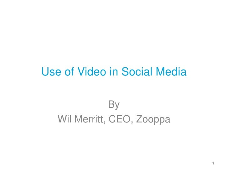 Use of Video in Social Media <br />By <br />Wil Merritt, CEO, Zooppa<br />1<br />