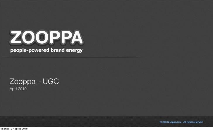 Zooppa - UGC       April 2010     martedì 27 aprile 2010