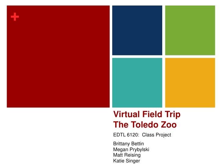 Virtual Field TripThe Toledo Zoo<br />EDTL 6120:  Class Project<br />Brittany Bettin<br />Megan Prybylski<br />Matt Reisin...