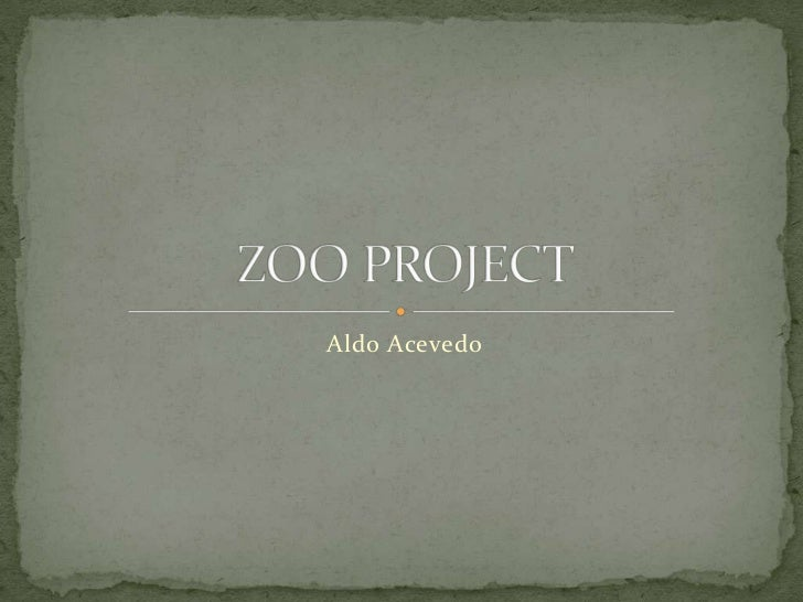 Aldo Acevedo<br />ZOO PROJECT<br />