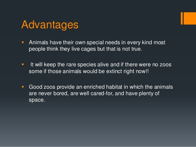 Keeping animals in zoos has both advantages and disadvantages.