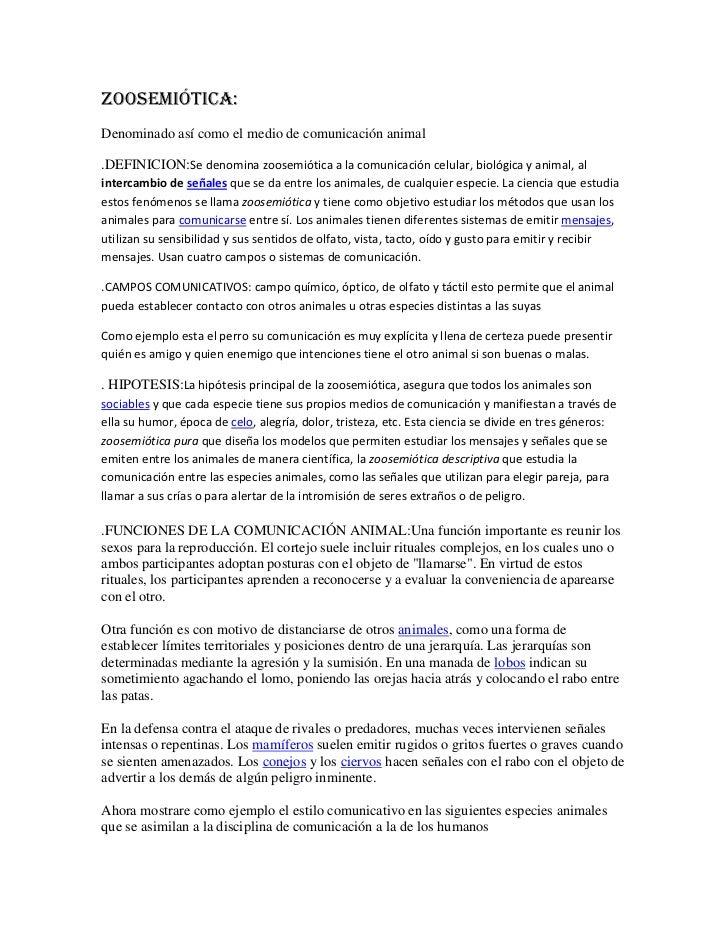 Zoosemiótica:Denominado así como el medio de comunicación animal.DEFINICION:Se denomina zoosemiótica a la comunicación cel...