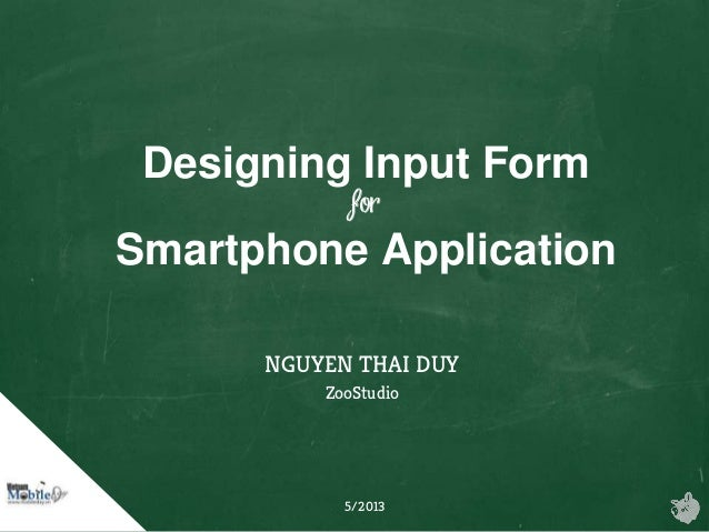 Designing Input FormforSmartphone ApplicationNGUYEN THAI DUYZooStudio5/2013