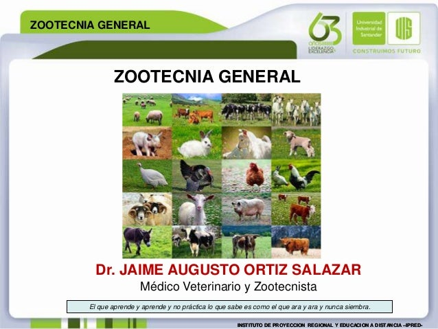 ZOOTECNIA GENERAL INSTITUTO DE PROYECCION REGIONAL Y EDUCACION A DISTANCIA –IPRED-INSTITUTO DE PROYECCION REGIONAL Y EDUCA...