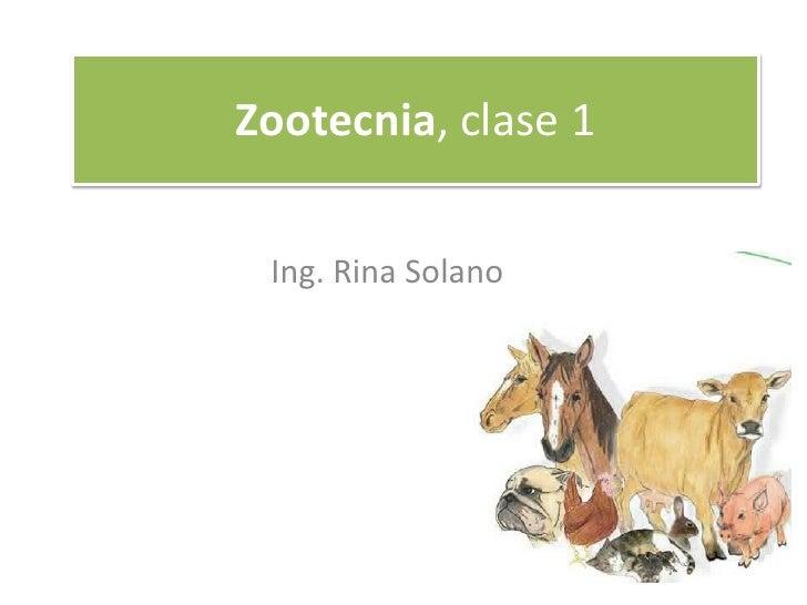 Zootecnia, clase 1<br />Ing. Rina Solano<br />