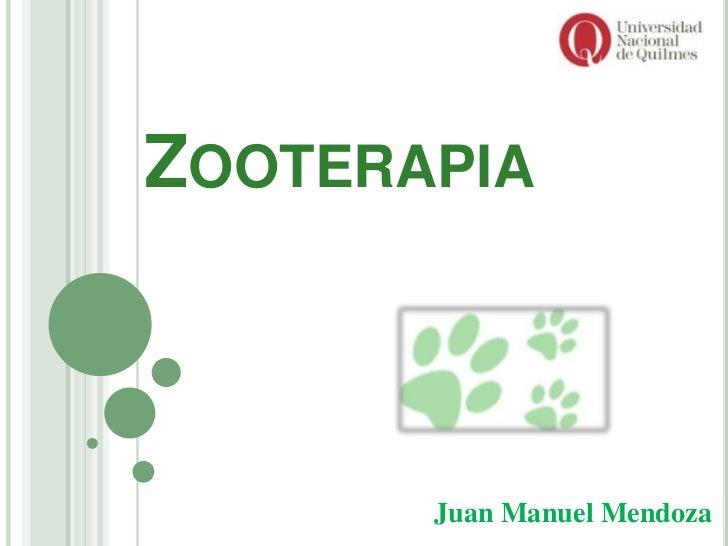 ZOOTERAPIA       Juan Manuel Mendoza