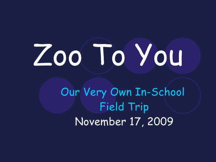 Zoo To You Our Very Own In-School  Field Trip November 17, 2009