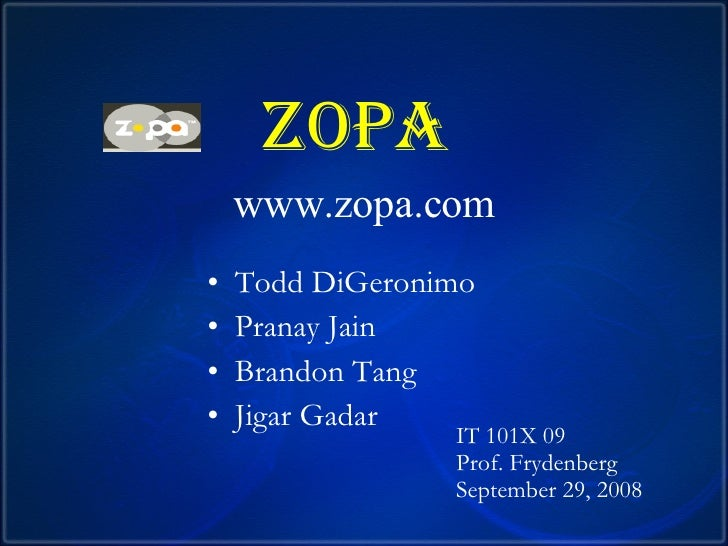 ZOPA    www.zopa.com <ul><li>Todd DiGeronimo </li></ul><ul><li>Pranay Jain </li></ul><ul><li>Brandon Tang </li></ul><ul><l...