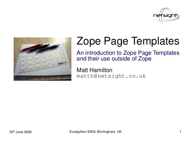 Zope Page Templates                      An introduction to Zope Page Templates                      and their use outside...