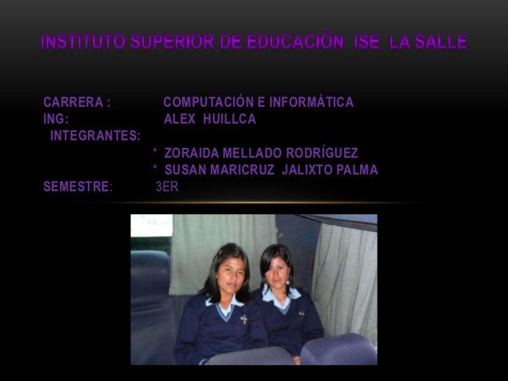 Instituto superior de educación  ise  la Salle<br />CARRERA :               computación e informáticaING:                 ...