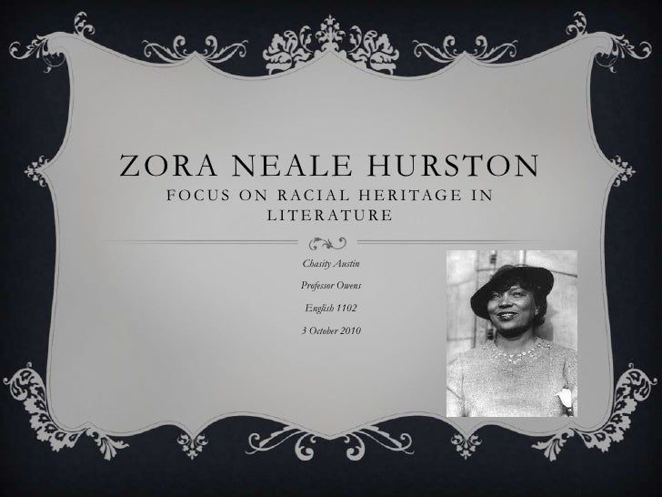 Zora Neale HurstonFocus on Racial Heritage in Literature<br />Chasity Austin<br />Professor Owens <br />English 1102<br />...