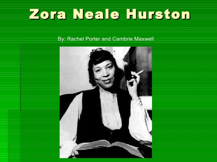 Zora Neale Hurston By: Rachel Porter and Cambrie Maxwell