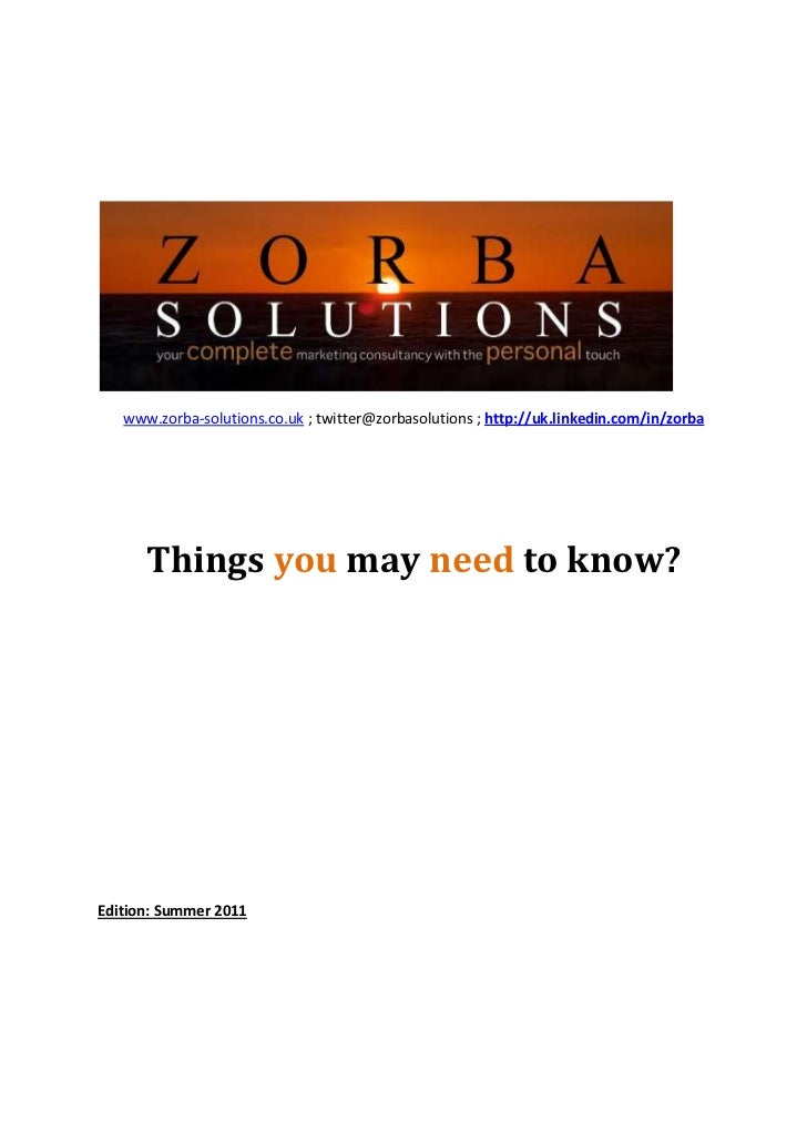 www.zorba-solutions.co.uk ; twitter@zorbasolutions ; http://uk.linkedin.com/in/zorba      Things you may need to know?Edit...