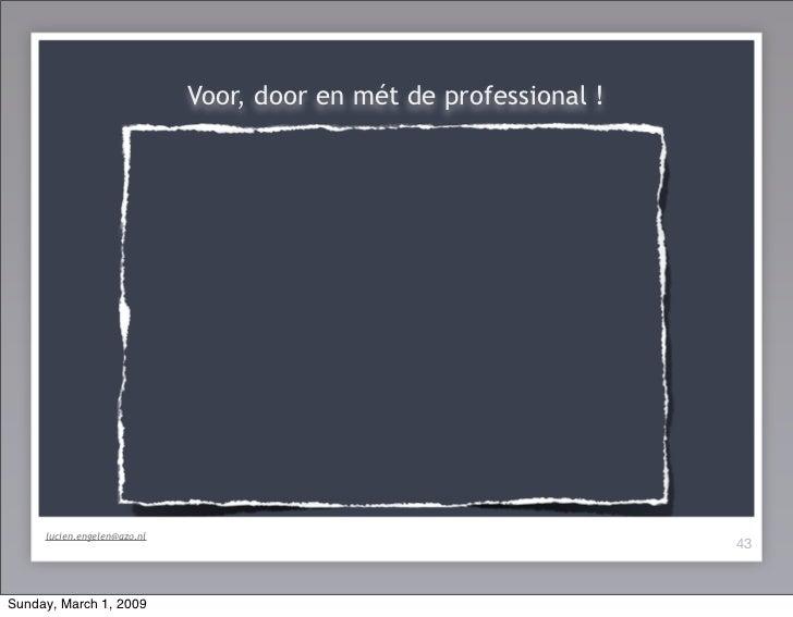 Voor, door en mét de professional !          lucien.engelen@azo.nl                                                        ...