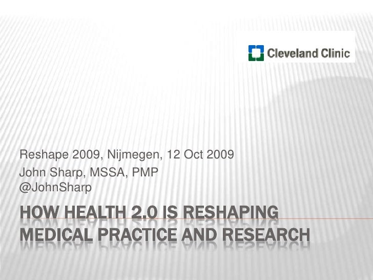 How Health 2.0 is Reshaping Medical Practice and Research<br />Reshape 2009, Nijmegen, 12 Oct 2009<br />John Sharp, MSSA, ...