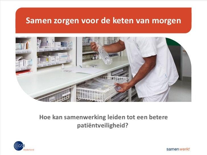 Samen zorgen voor de keten van morgen   Hoe kan samenwerking leiden tot een betere              patiëntveiligheid?