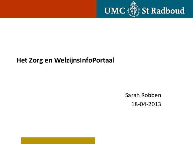Het Zorg en WelzijnsInfoPortaalSarah Robben18-04-2013