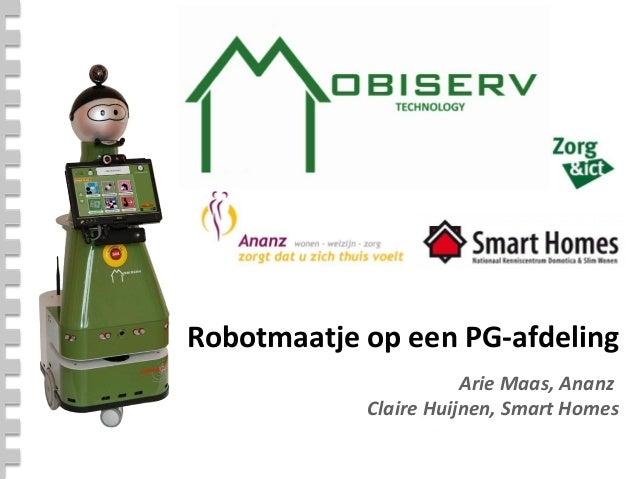 Robotmaatje op een PG-afdeling                       Arie Maas, Ananz            Claire Huijnen, Smart Homes