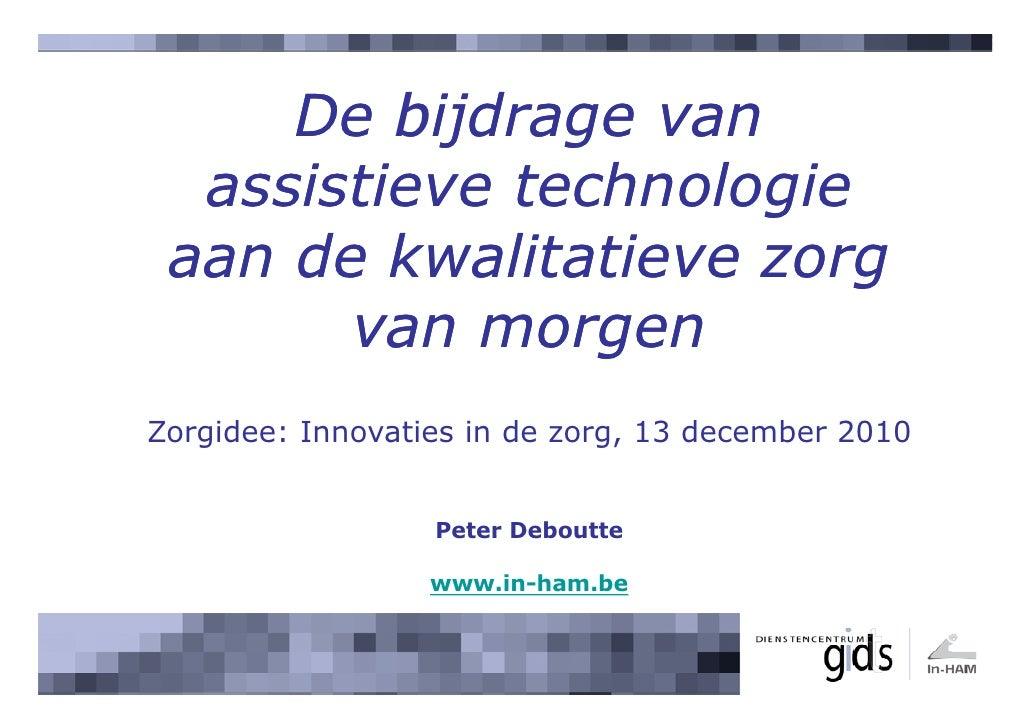 De bijdrage van  assistieve technologie aan de kwalitatieve zorg       van morgenZorgidee: Innovaties in de zorg, 13 decem...