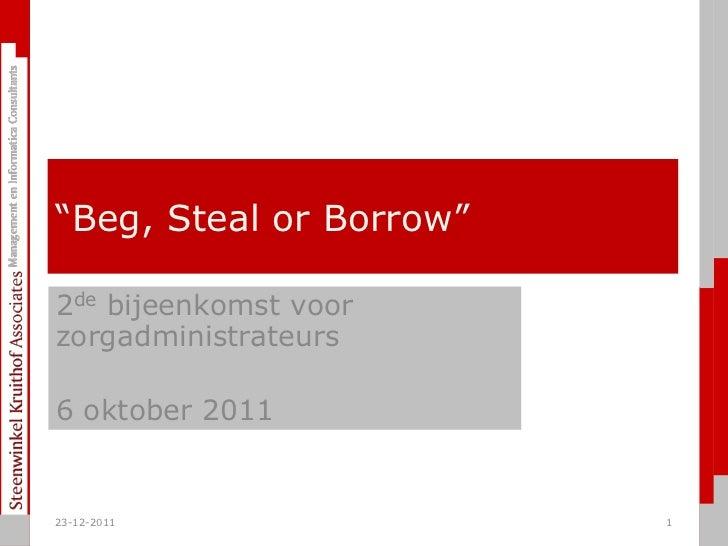 ―Beg, Steal or Borrow‖2de bijeenkomst voorzorgadministrateurs6 oktober 201123-12-2011               1