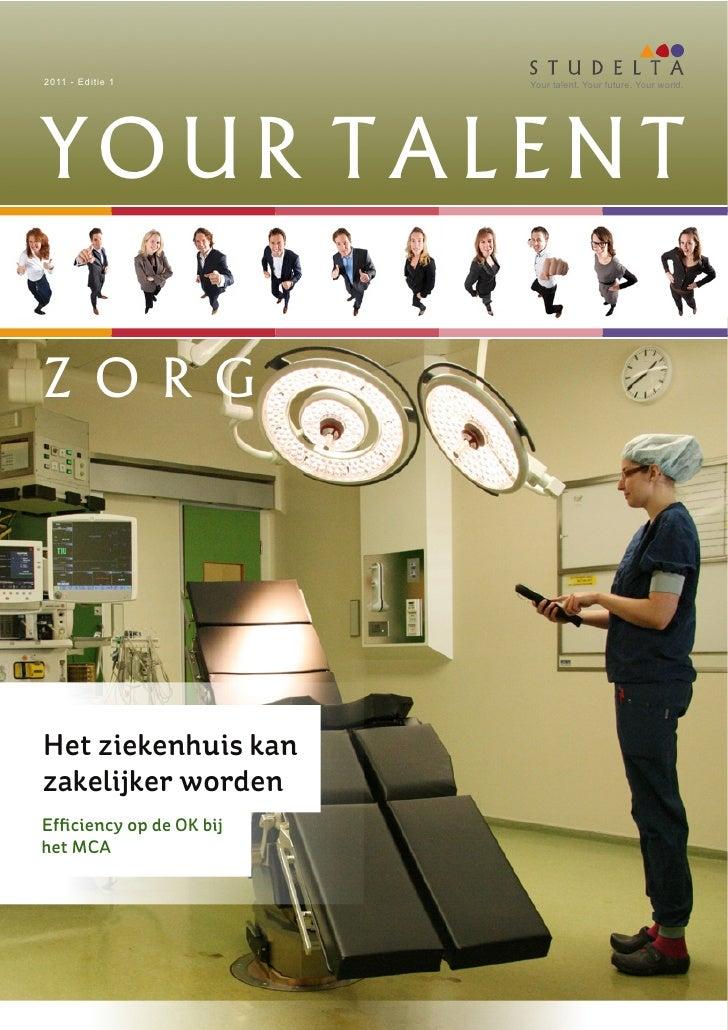 2011 - Editie 1      Your talent. Your future. Your world.YOUR TALENTZ O R GHet ziekenhuis kanzakelijker wordenEf...