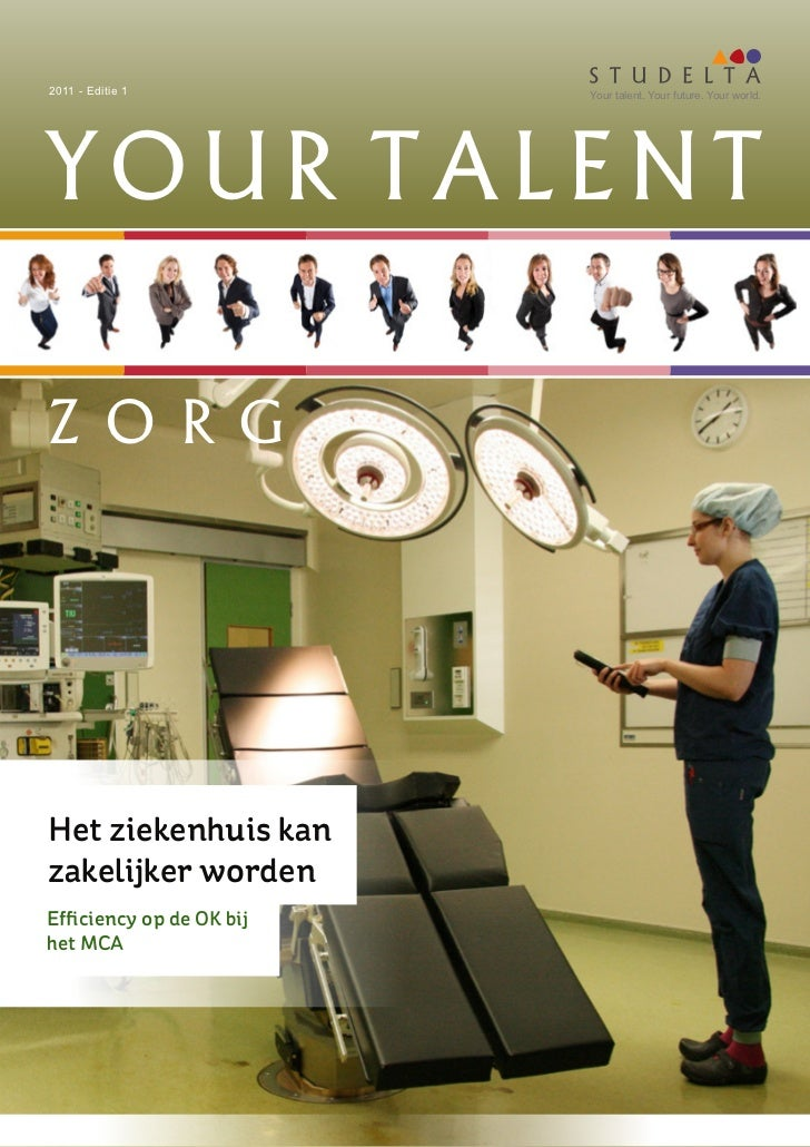 2011 - Editie 1           Your talent. Your future. Your world.YOUR TALENTZ O R GHet ziekenhuis kanzakelijker wordenEffici...