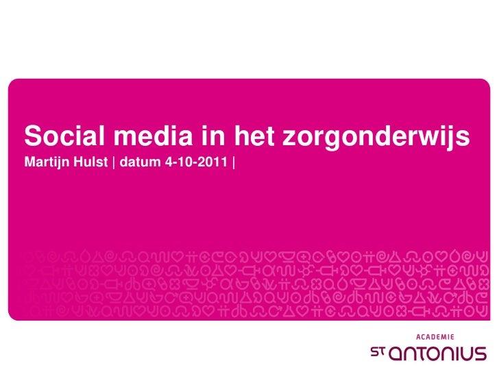 Social media in het zorgonderwijsMartijn Hulst   datum 4-10-2011  