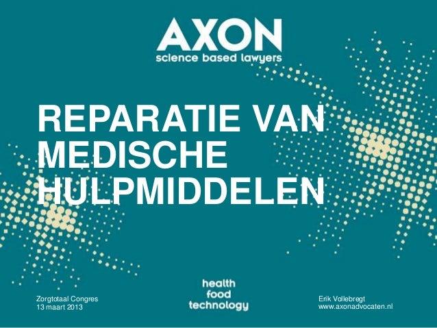 REPARATIE VANMEDISCHEHULPMIDDELENZorgtotaal Congres   Erik Vollebregt13 maart 2013        www.axonadvocaten.nl
