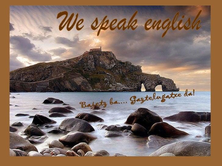 We speak english Baietz ba.... Gaztelugatxe da!